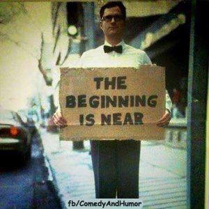 the beginning is near